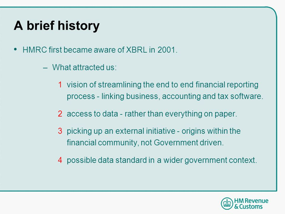 A brief history HMRC first became aware of XBRL in 2001.