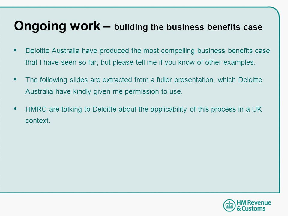 Ongoing work – building the business benefits case Deloitte Australia have produced the most compelling business benefits case that I have seen so far, but please tell me if you know of other examples.