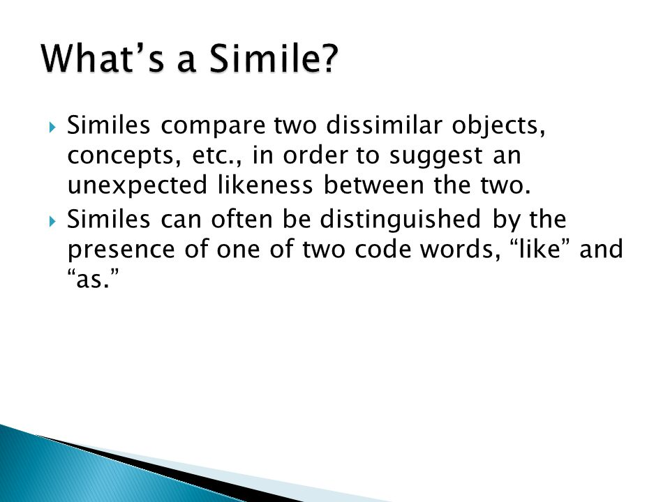  Think of analogies as similes or metaphors on steroids – the Barry Bonds of rhetorical devices.