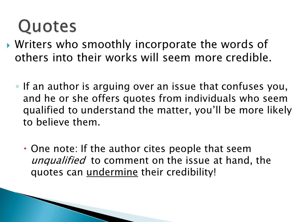  Writers who smoothly incorporate the words of others into their works will seem more credible.