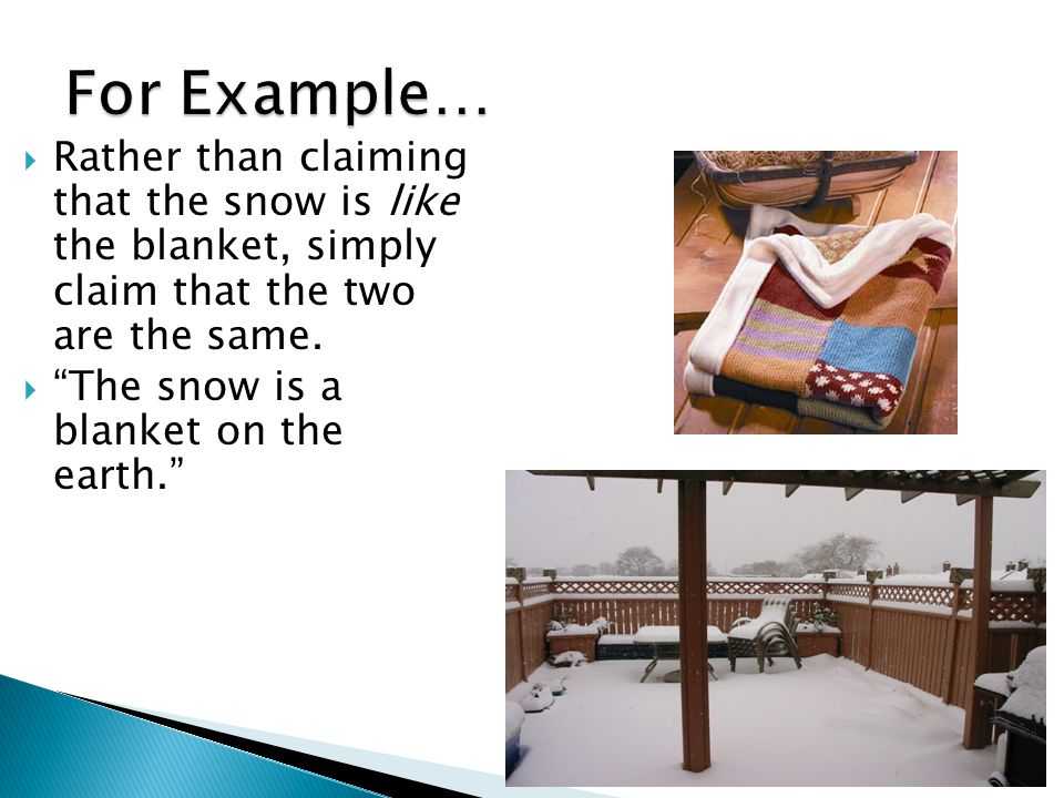  Rather than claiming that the snow is like the blanket, simply claim that the two are the same.