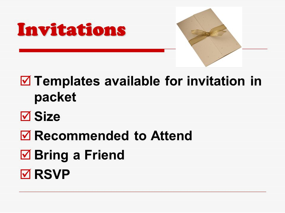 Invitations  Templates available for invitation in packet  Size  Recommended to Attend  Bring a Friend  RSVP