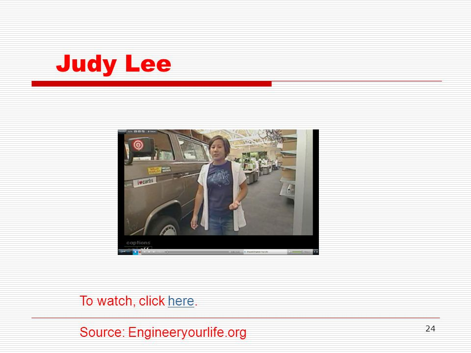 24 Judy Lee To watch, click here.here Source: Engineeryourlife.org