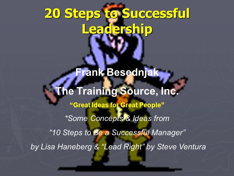 20 Steps to Successful Leadership Frank Besednjak The Training Source, Inc.