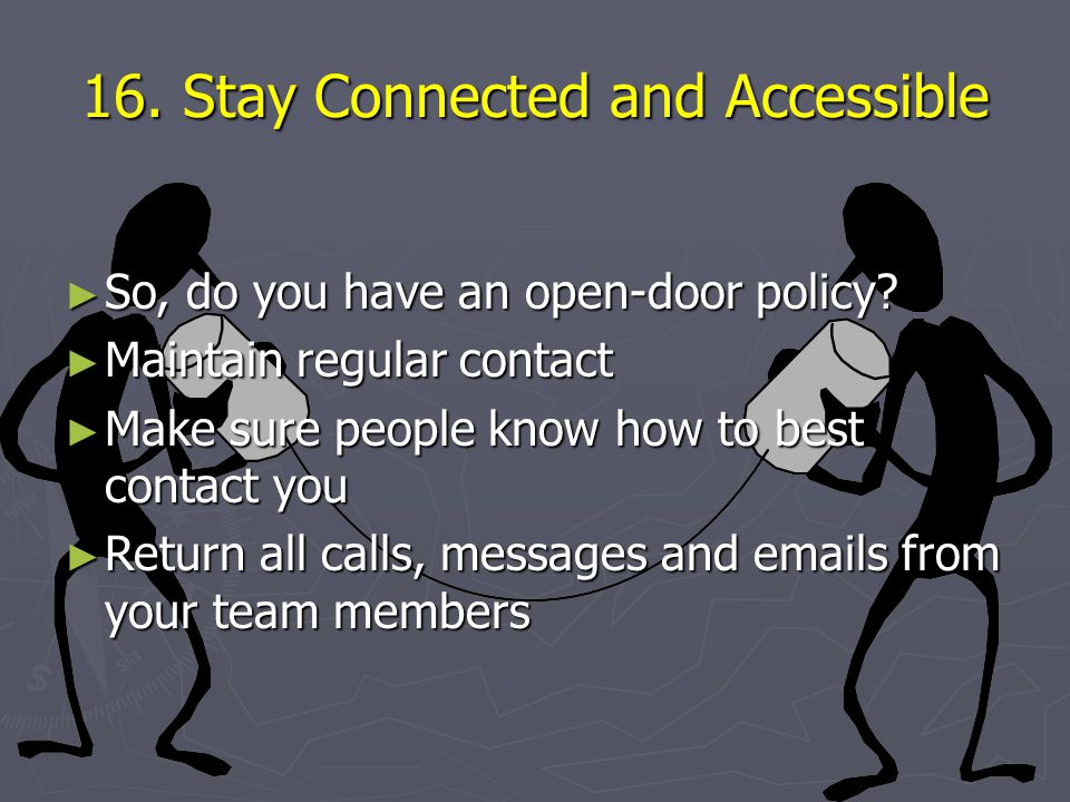 16. Stay Connected and Accessible ► So, do you have an open-door policy.