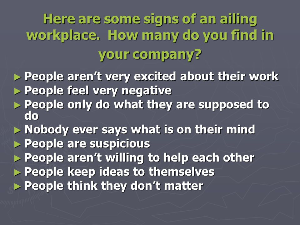 Here are some signs of an ailing workplace. How many do you find in your company.