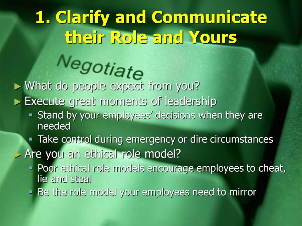 1. Clarify and Communicate their Role and Yours ► What do people expect from you.