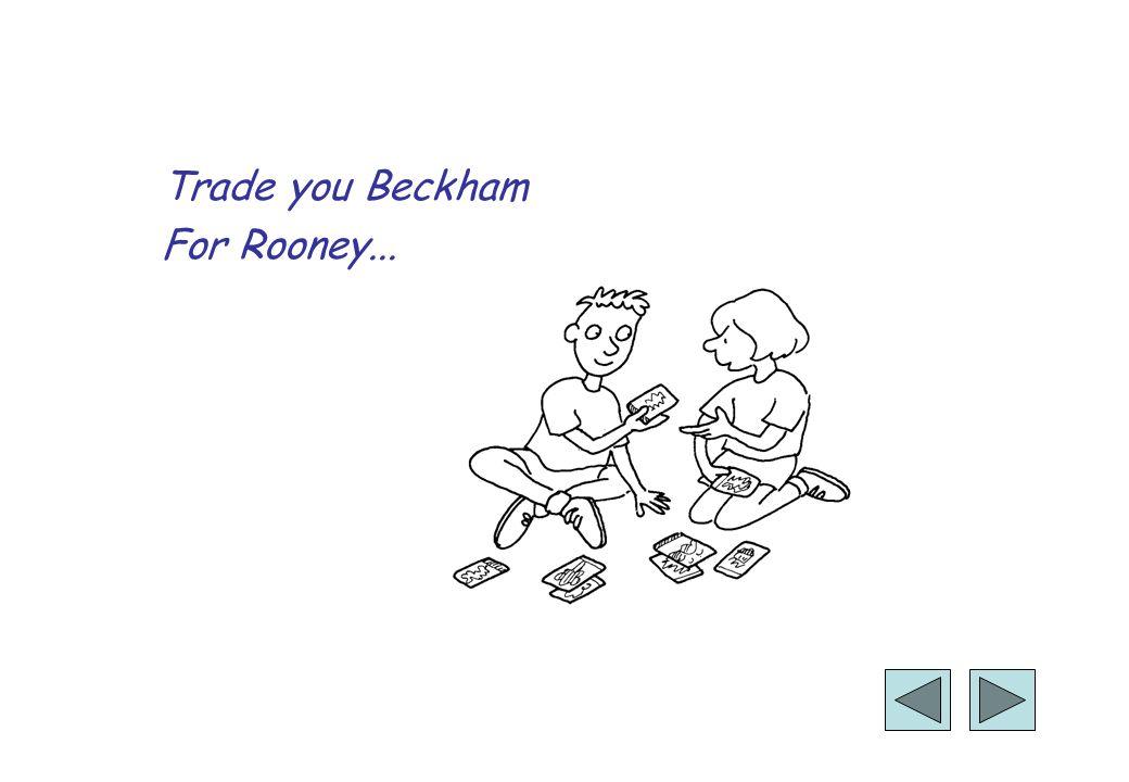 Trade you Beckham For Rooney...