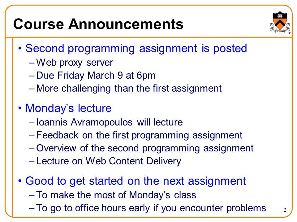 2 Course Announcements Second programming assignment is posted –Web proxy server –Due Friday March 9 at 6pm –More challenging than the first assignmen