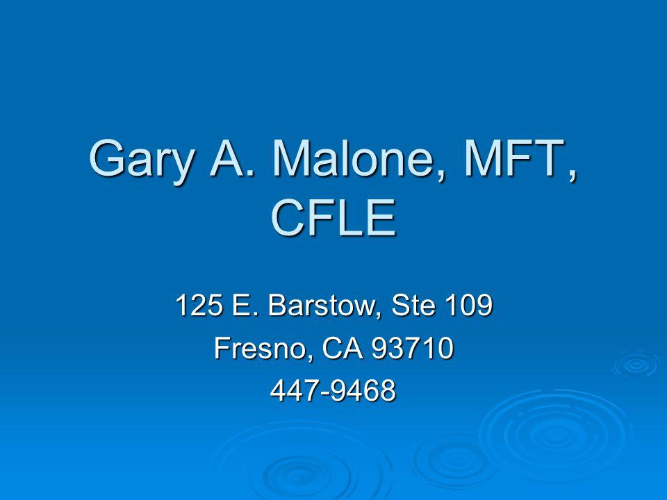 Gary A. Malone, MFT, CFLE 125 E. Barstow, Ste 109 Fresno, CA 93710 447-9468