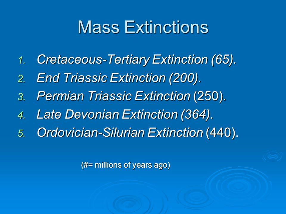 Mass Extinctions 1. Cretaceous-Tertiary Extinction (65).