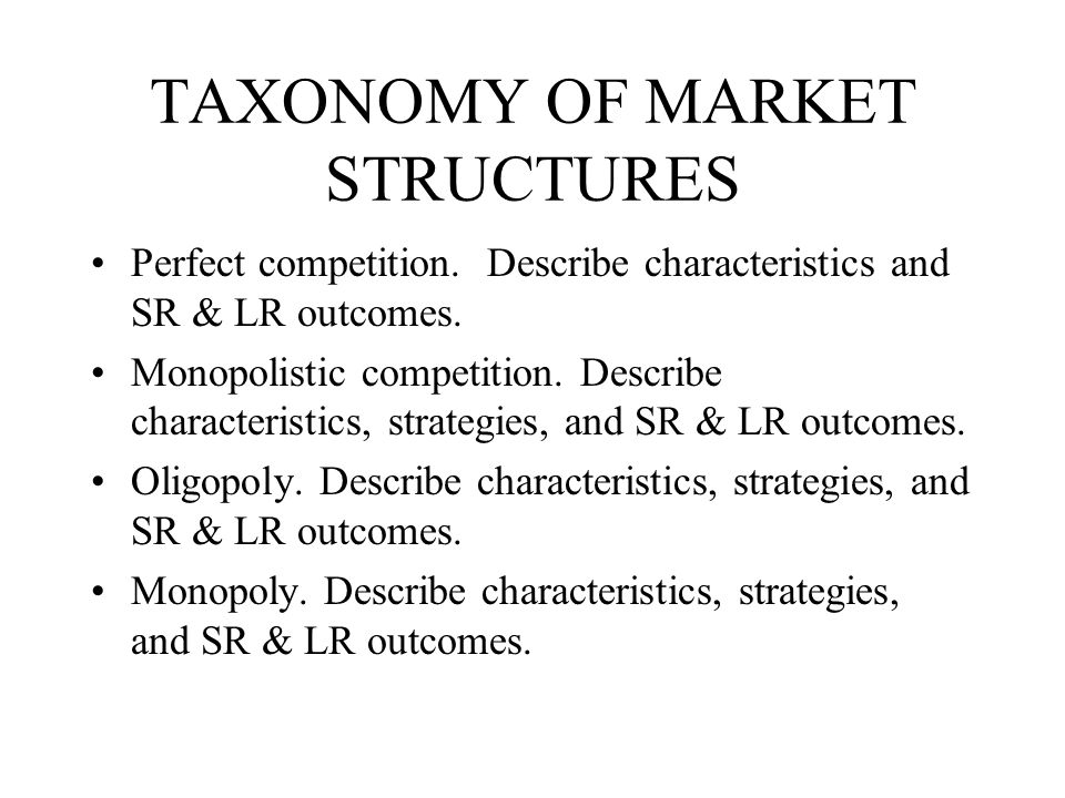 TAXONOMY OF MARKET STRUCTURES Perfect competition.