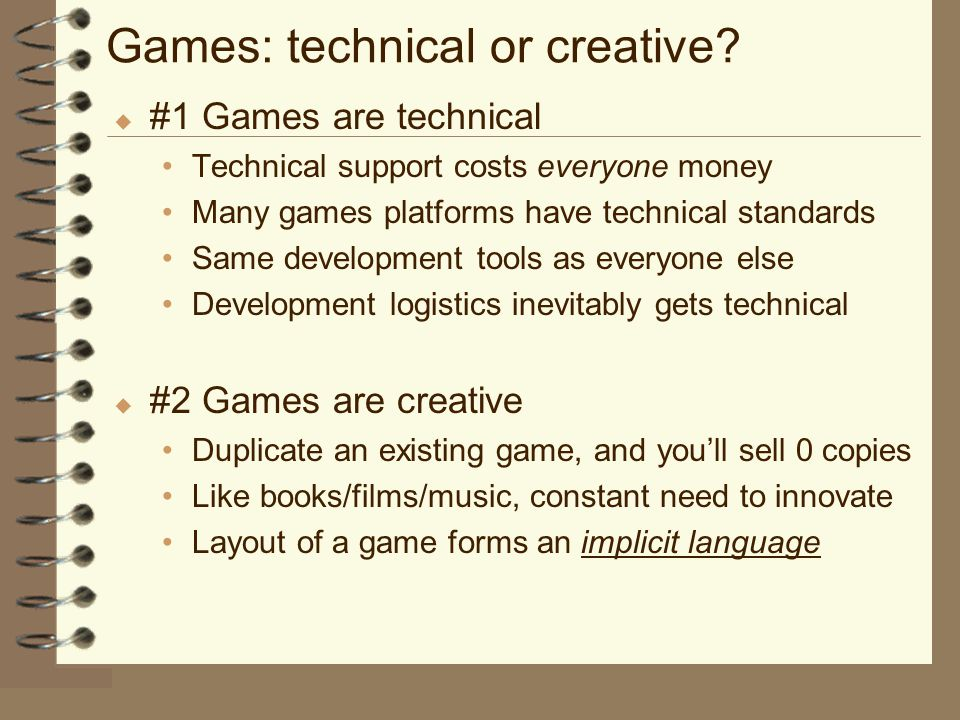 Games: technical or creative.