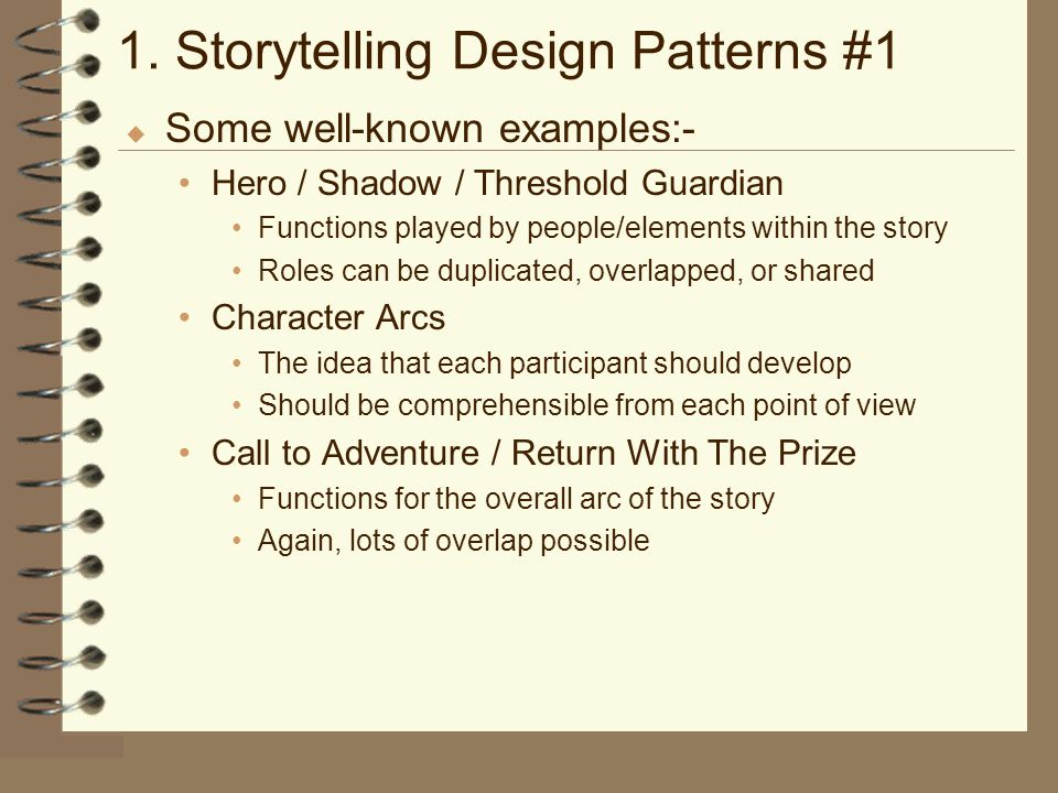 1. Storytelling Design Patterns #1 u Some well-known examples:- Hero / Shadow / Threshold Guardian Functions played by people/elements within the stor