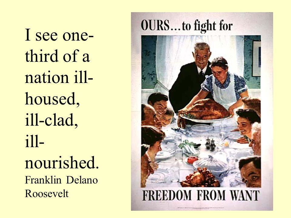 I see one- third of a nation ill- housed, ill-clad, ill- nourished. Franklin Delano Roosevelt