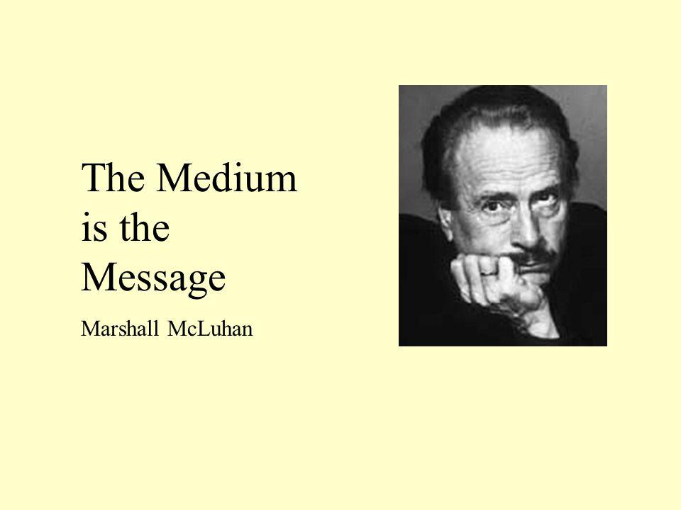 The Medium is the Message Marshall McLuhan