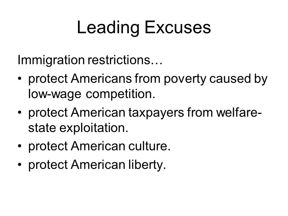 Leading Excuses Immigration restrictions… protect Americans from poverty caused by low-wage competition.