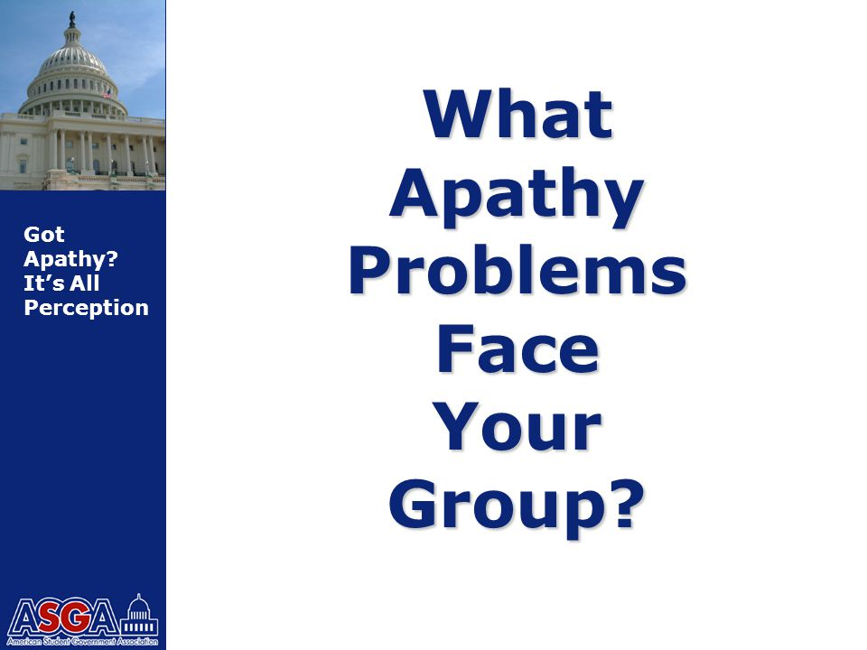 Got Apathy It's All Perception What Apathy Problems Face Your Group