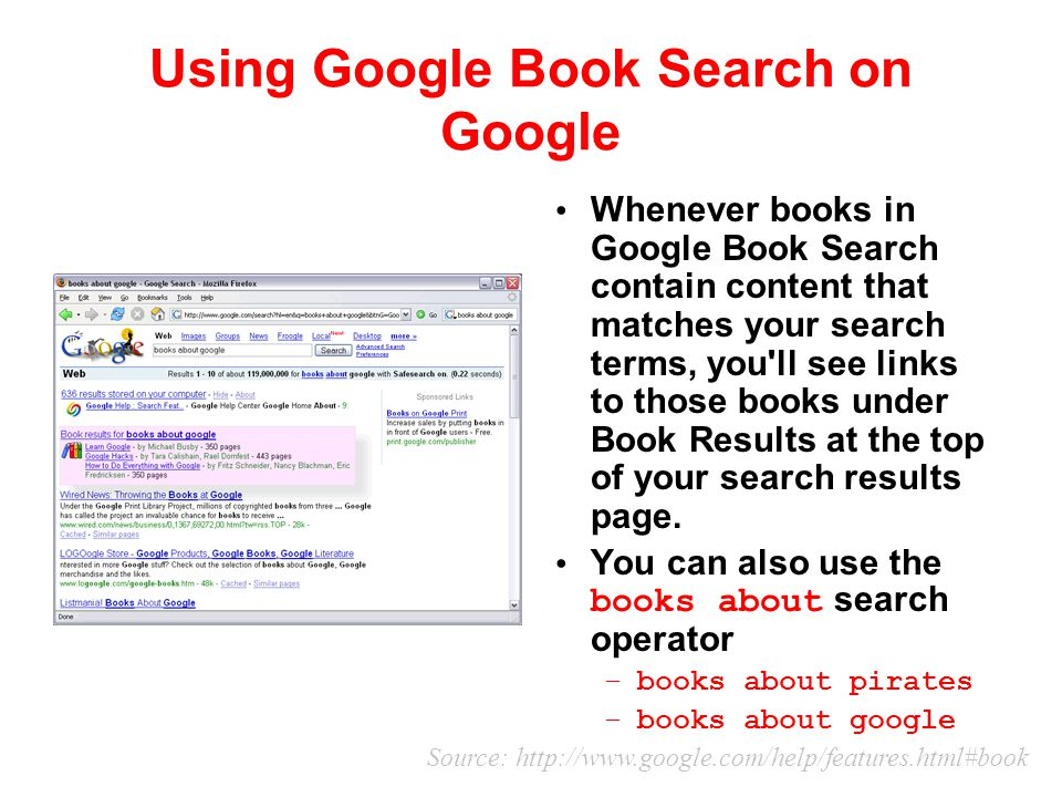 Using Google Book Search on Google Whenever books in Google Book Search contain content that matches your search terms, you'll see links to those book