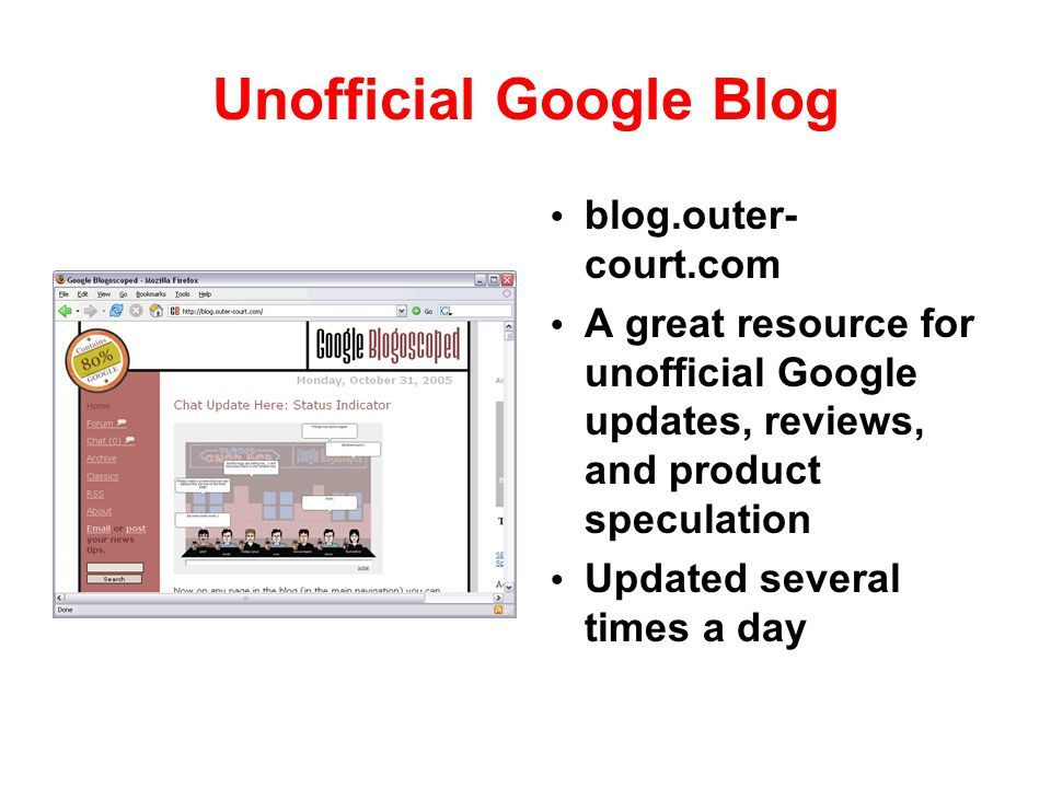 Unofficial Google Blog blog.outer- court.com A great resource for unofficial Google updates, reviews, and product speculation Updated several times a
