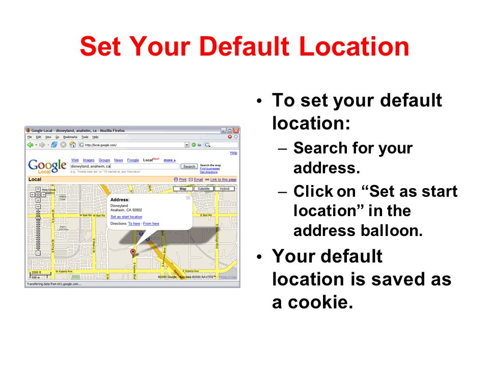 "Set Your Default Location To set your default location: –Search for your address. –Click on ""Set as start location"" in the address balloon. Your defau"