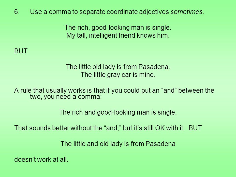 6.Use a comma to separate coordinate adjectives sometimes.