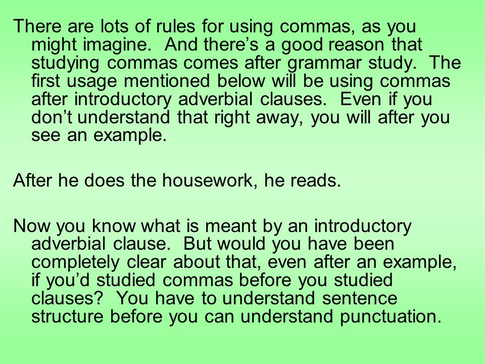 There are lots of rules for using commas, as you might imagine.