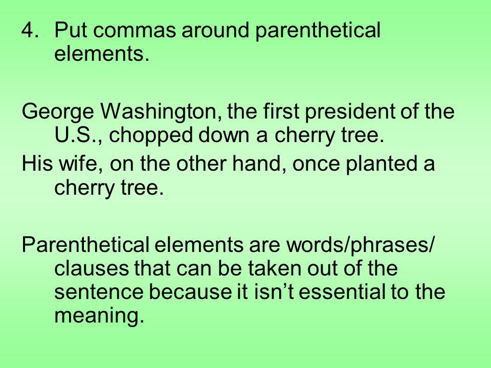 4.Put commas around parenthetical elements.