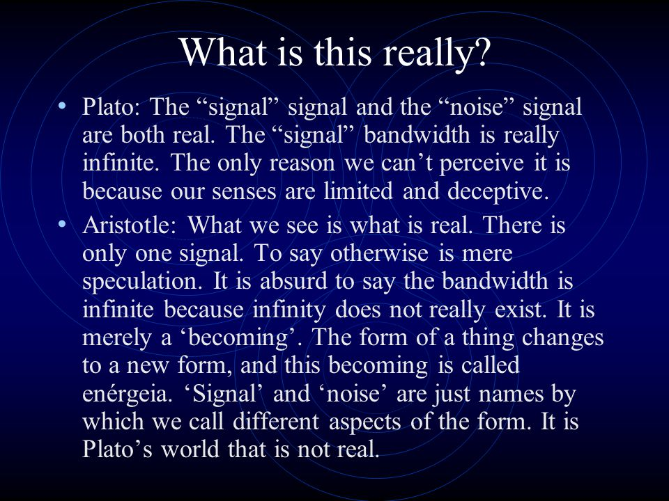 """What is this really? Plato: The """"signal"""" signal and the """"noise"""" signal are both real. The """"signal"""" bandwidth is really infinite. The only reason we ca"""