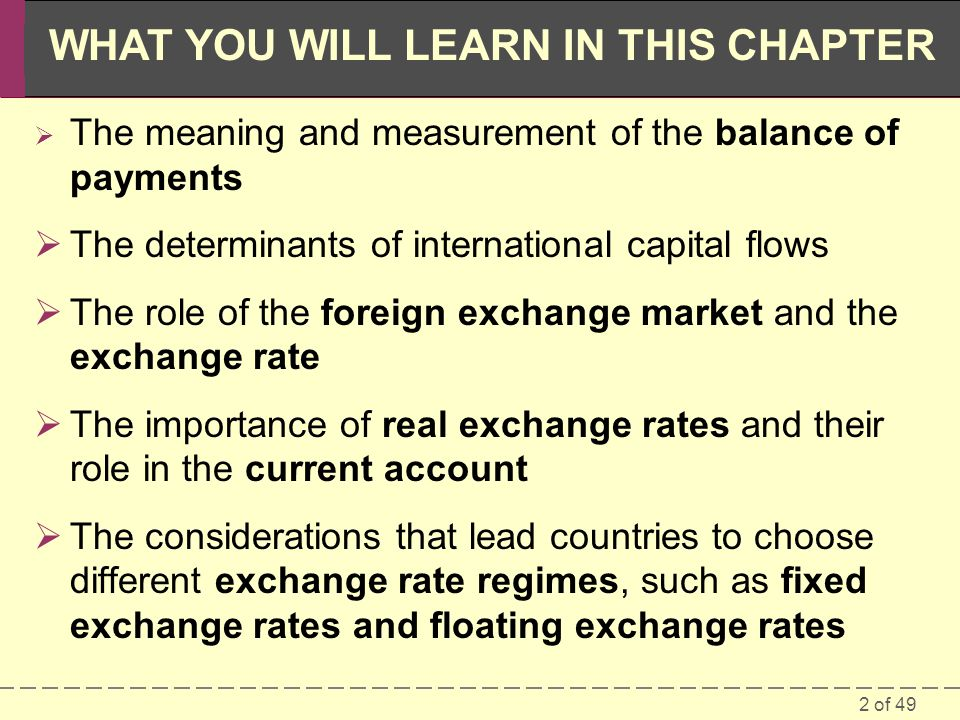 2 of 49 WHAT YOU WILL LEARN IN THIS CHAPTER  The meaning and measurement of the balance of payments  The determinants of international capital flows