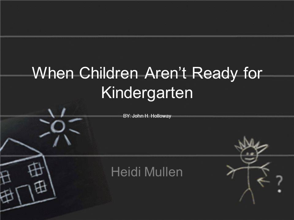 When Children Aren't Ready for Kindergarten BY: John H. Holloway Heidi Mullen