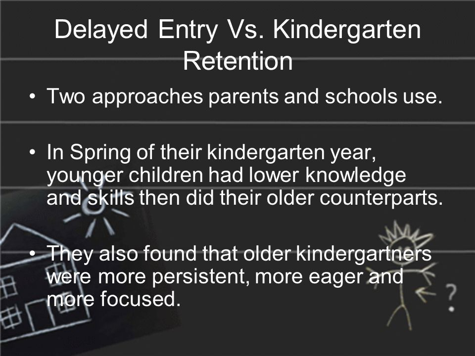 Delayed Entry Vs. Kindergarten Retention Two approaches parents and schools use.