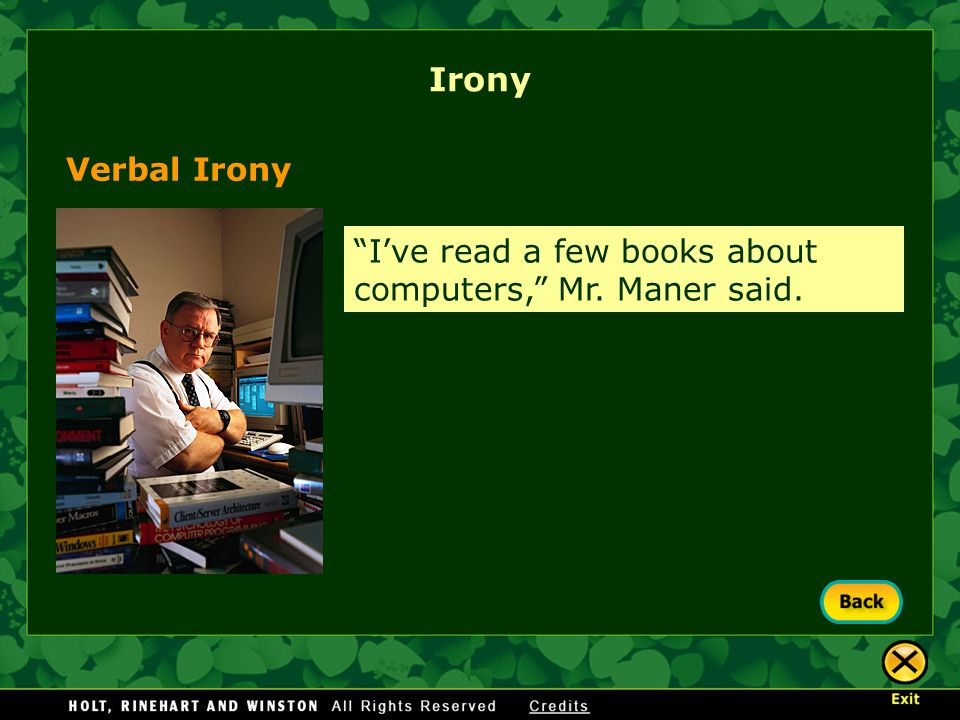 Verbal Irony Irony I've read a few books about computers, Mr. Maner said.