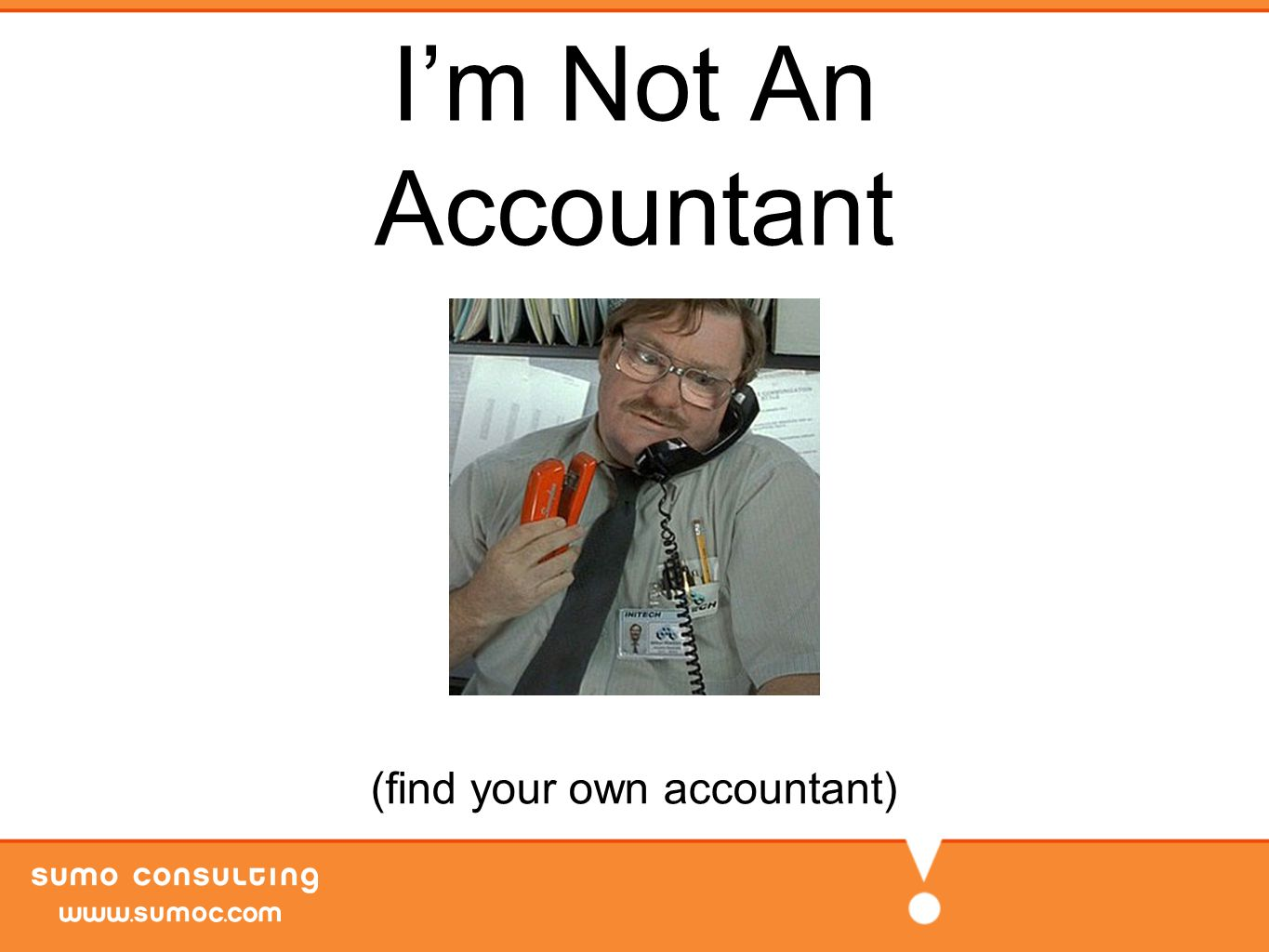 I'm Not An Accountant (find your own accountant)
