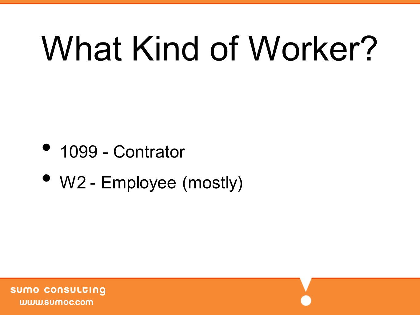What Kind of Worker 1099 - Contrator W2 - Employee (mostly)