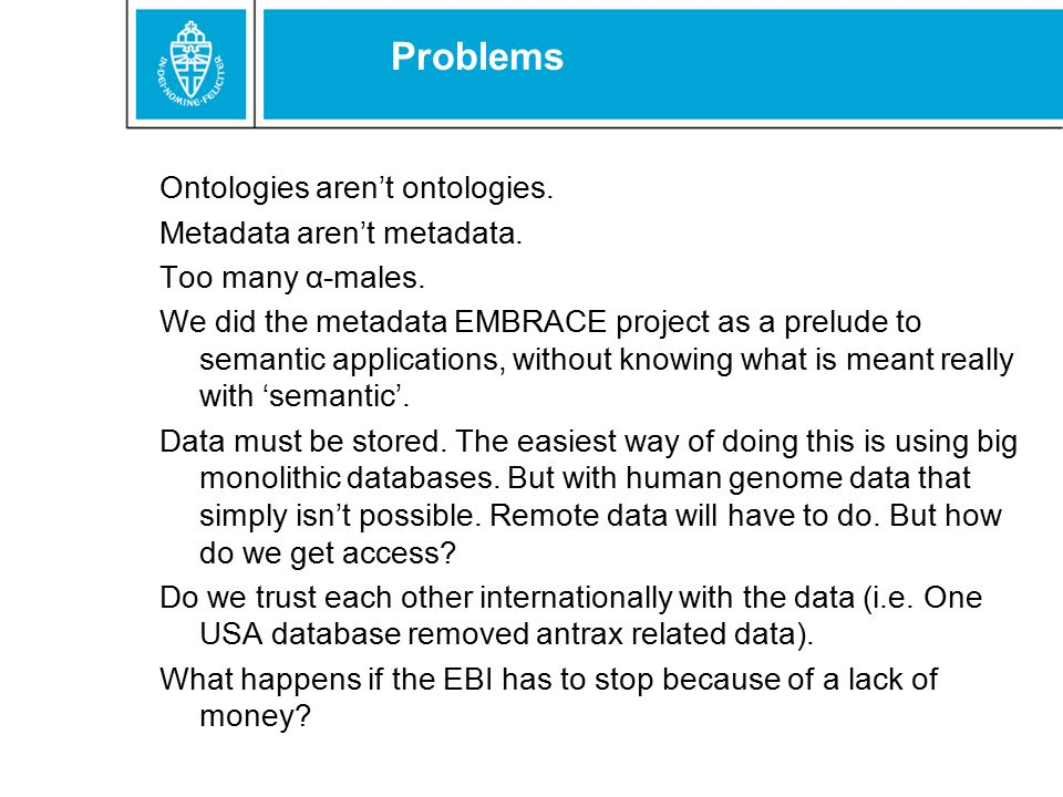 Problems Ontologies aren't ontologies. Metadata aren't metadata. Too many α-males. We did the metadata EMBRACE project as a prelude to semantic applic