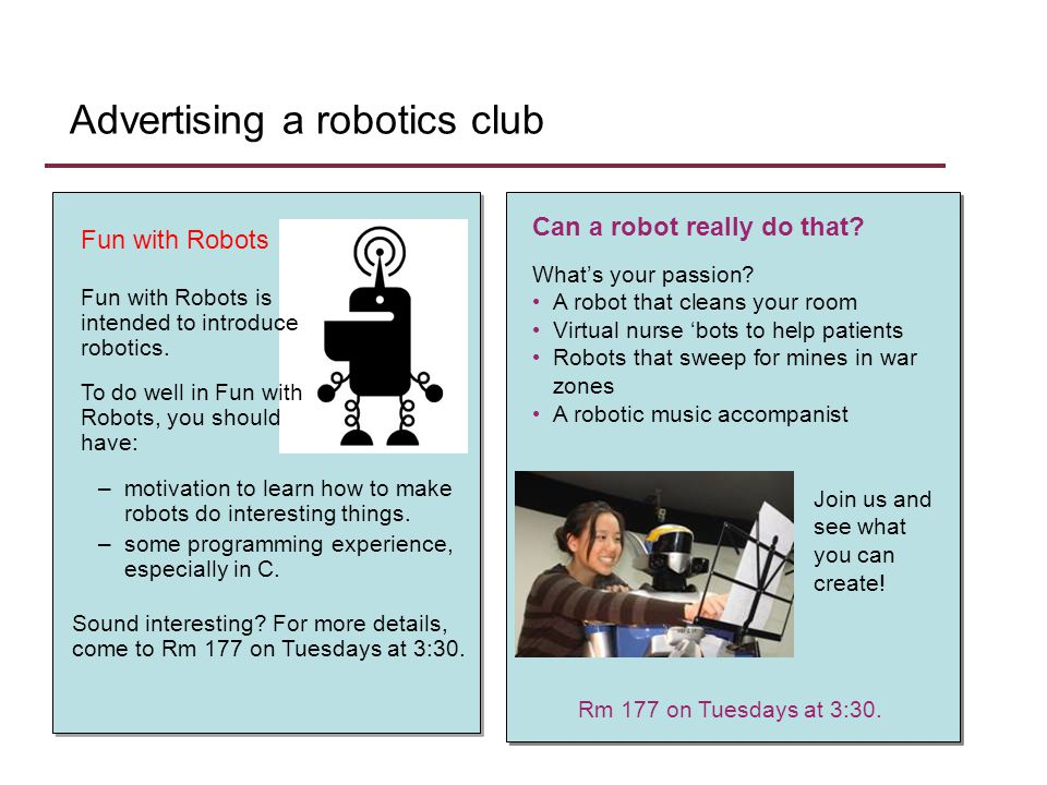Advertising a robotics club –motivation to learn how to make robots do interesting things.