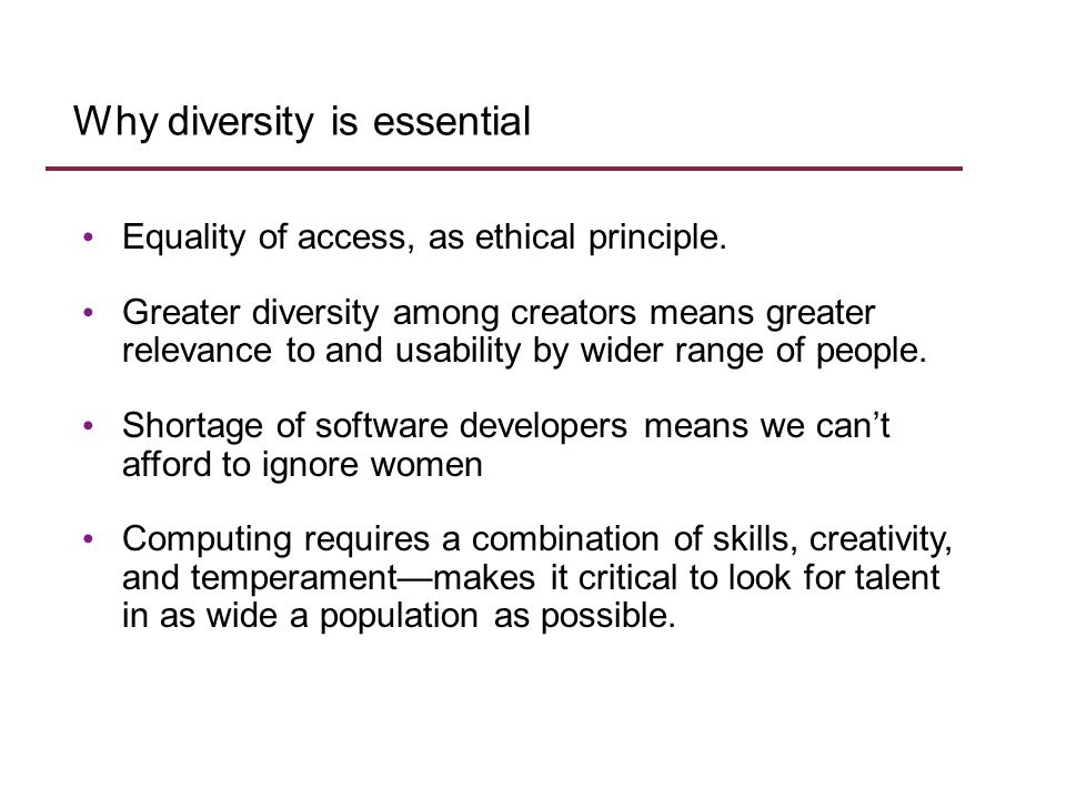 Why diversity is essential Equality of access, as ethical principle.