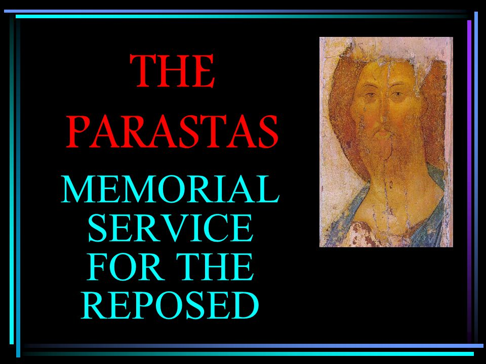 THE PARASTAS MEMORIAL SERVICE FOR THE REPOSED