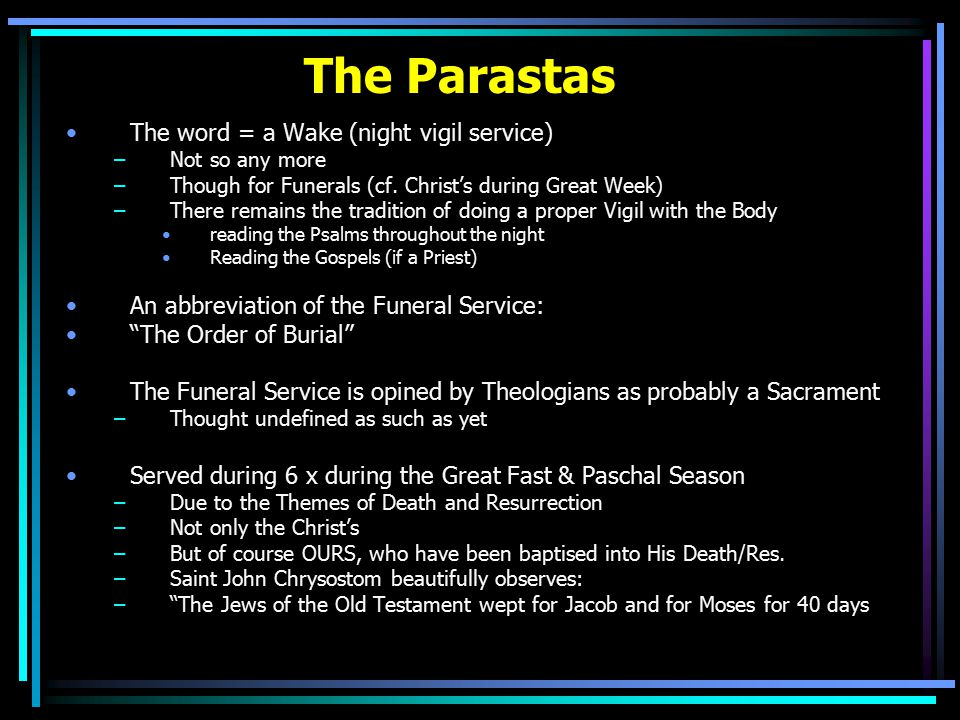 The Parastas The word = a Wake (night vigil service) –Not so any more –Though for Funerals (cf.