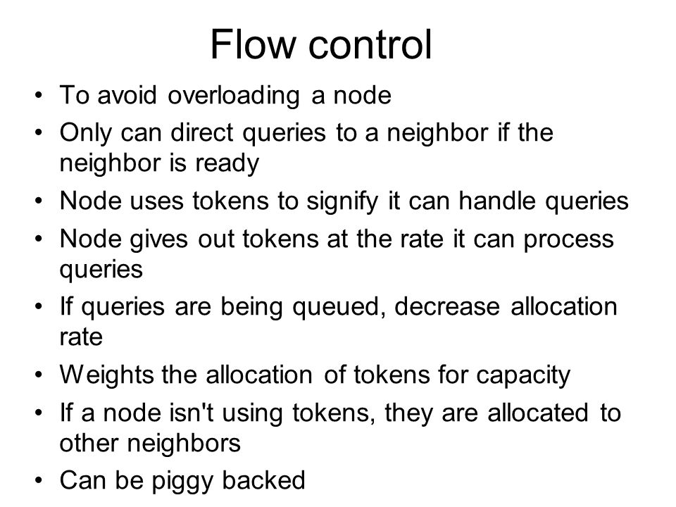 Flow control To avoid overloading a node Only can direct queries to a neighbor if the neighbor is ready Node uses tokens to signify it can handle quer