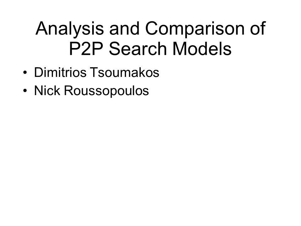 Analysis and Comparison of P2P Search Models Dimitrios Tsoumakos Nick Roussopoulos