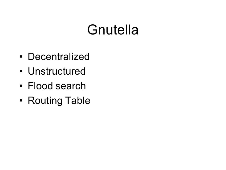 Gnutella Decentralized Unstructured Flood search Routing Table