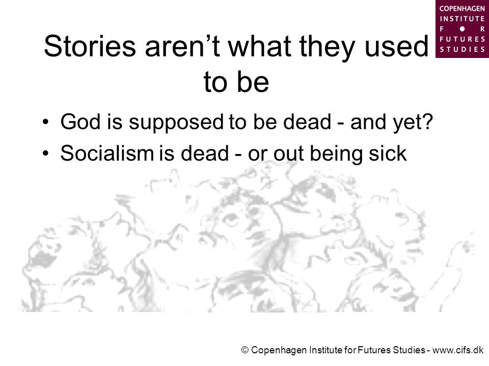 © Copenhagen Institute for Futures Studies - www.cifs.dk God is supposed to be dead - and yet.