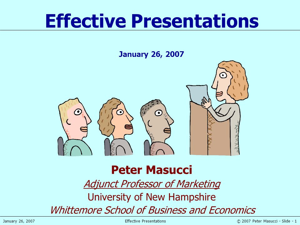 © 2007 Peter Masucci - Slide - 42January 26, 2007Effective Presentations Use of Body Language Make eye contact Use your hands, but don't go crazy If possible move around, but slowly.