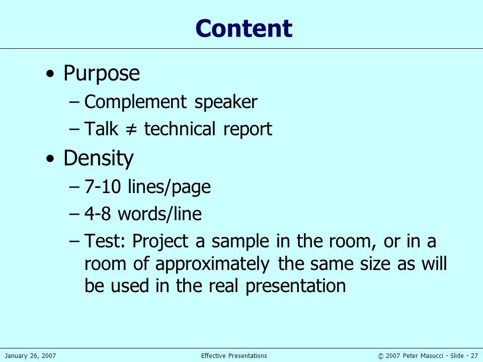 © 2007 Peter Masucci - Slide - 27January 26, 2007Effective Presentations Content Purpose –Complement speaker –Talk ≠ technical report Density –7-10 li