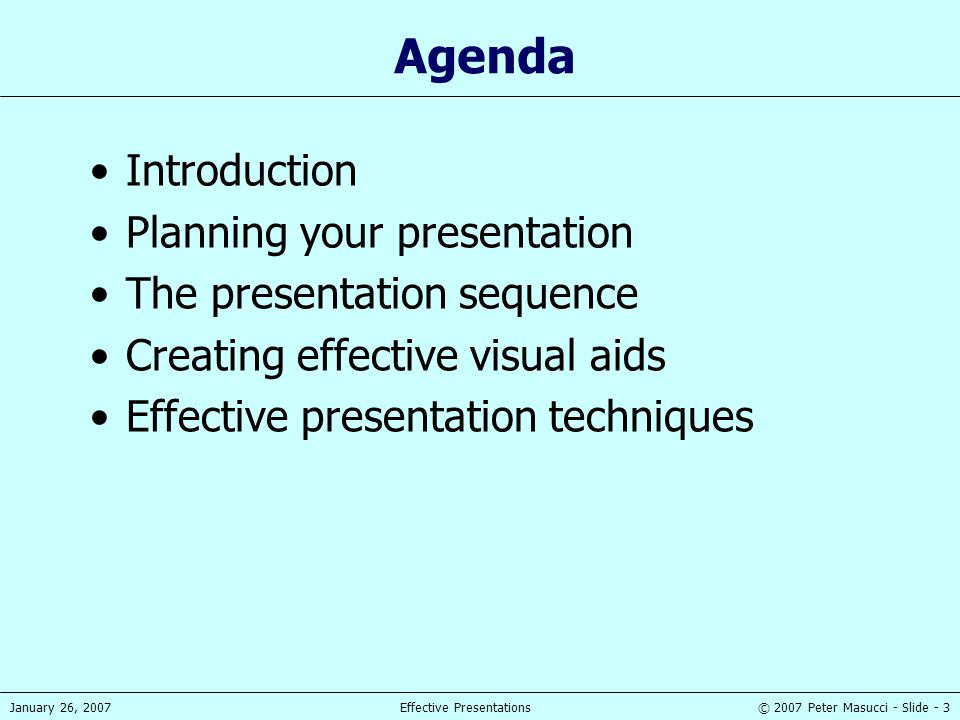 © 2007 Peter Masucci - Slide - 44January 26, 2007Effective Presentations Scripts and Notes Learn and use a script for formal presentations to large groups Small note cards, or PPT notes page, can be used, but FIRST write a script Underline key words that will best remind you what you want to say Use one card for each slide or topic If possible, have someone else advance slides for you
