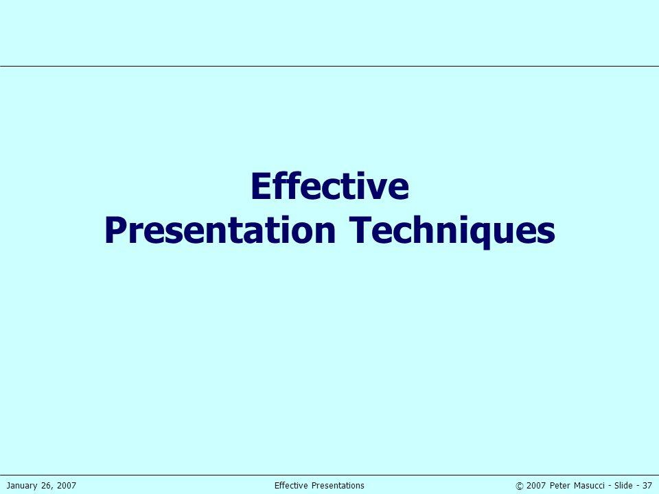 © 2007 Peter Masucci - Slide - 37January 26, 2007Effective Presentations Effective Presentation Techniques