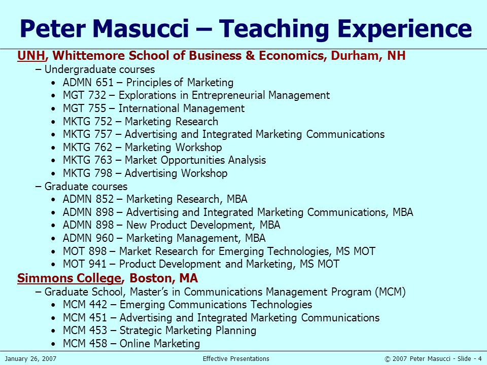 © 2007 Peter Masucci - Slide - 4January 26, 2007Effective Presentations Peter Masucci – Teaching Experience UNH, Whittemore School of Business & Econo