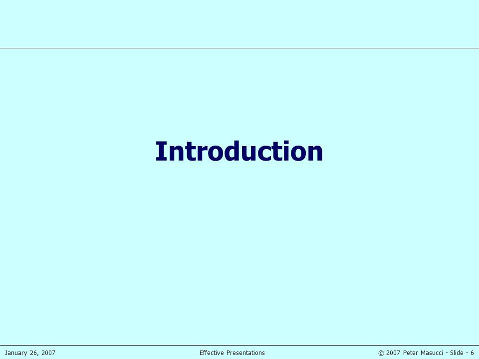 © 2007 Peter Masucci - Slide - 6January 26, 2007Effective Presentations Introduction